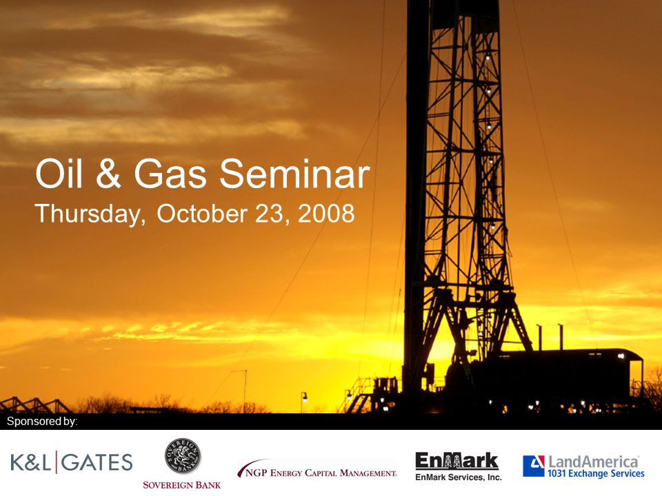 Oil & Gas Seminar Thursday, October 23, 2008