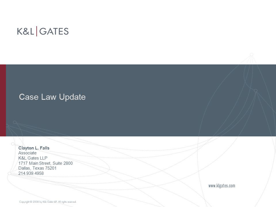 Case Law Update Clayton L. Falls Associate K&L Gates LLP