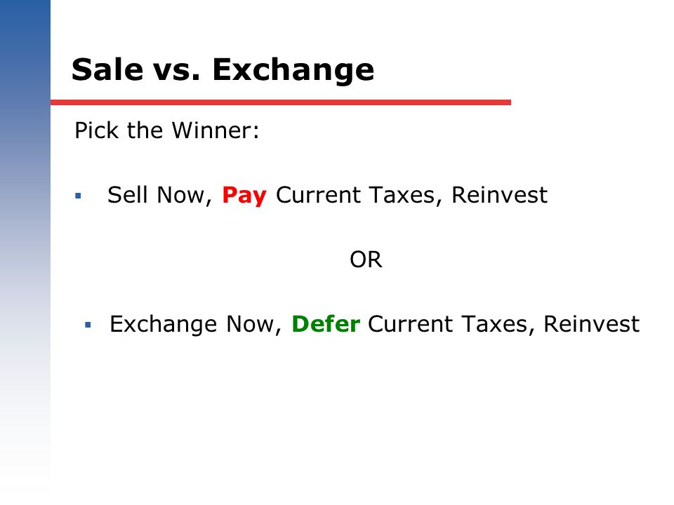 Exchange Now, Defer Current Taxes, Reinvest