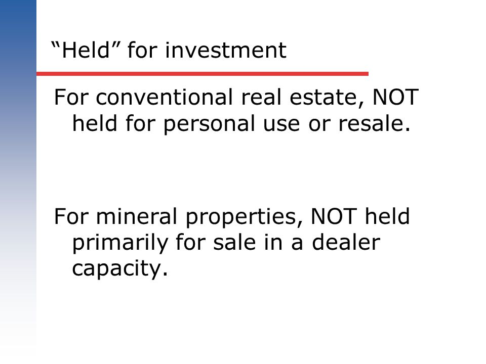 Held for investment For conventional real estate, NOT held for personal use or resale.