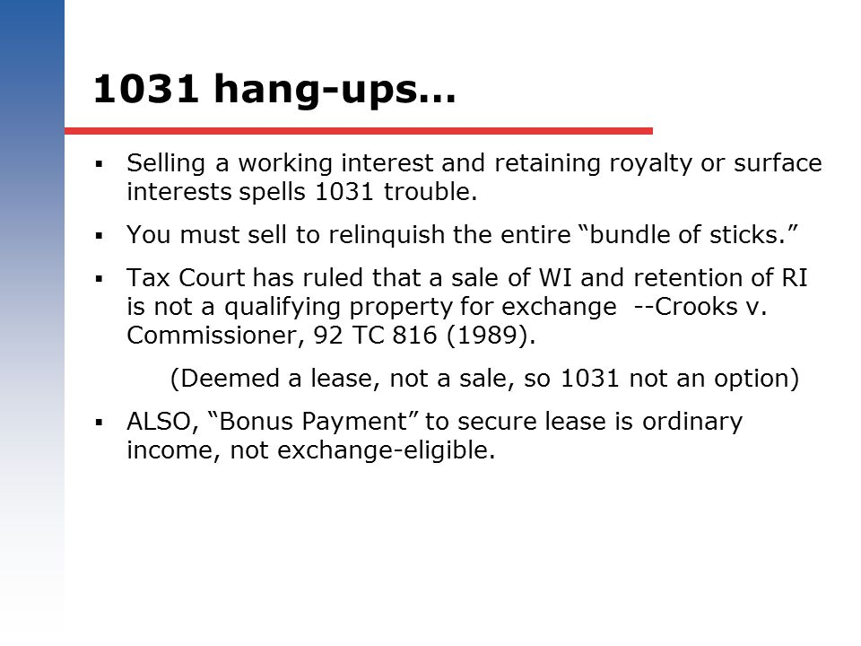 1031 hang-ups… Selling a working interest and retaining royalty or surface interests spells 1031 trouble.