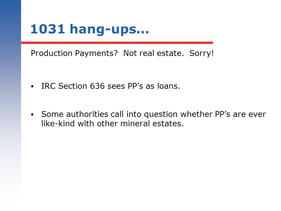 1031 hang-ups… Production Payments Not real estate. Sorry!