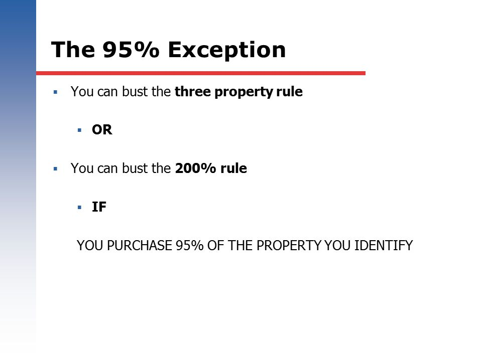 The 95% Exception You can bust the three property rule OR