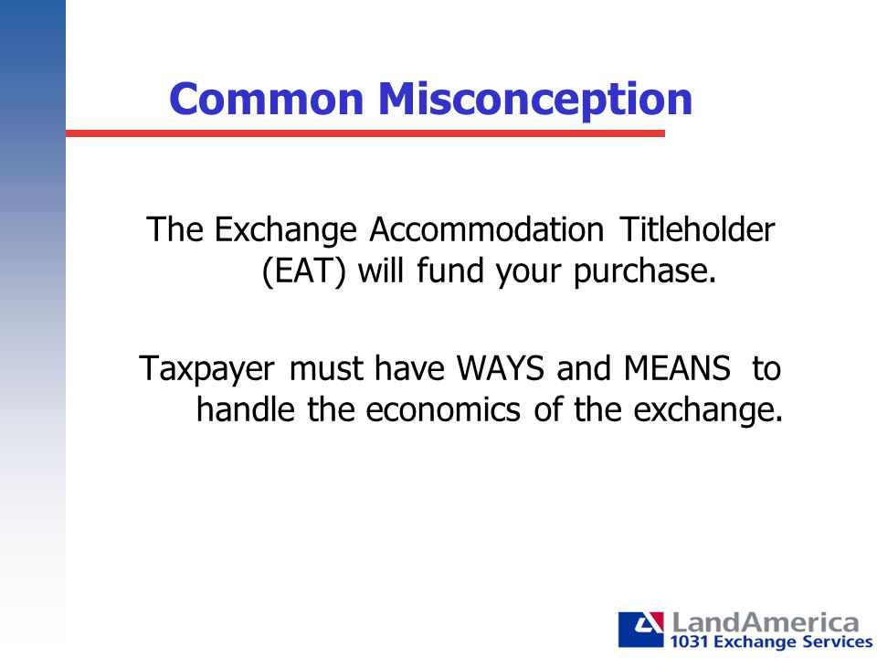 The Exchange Accommodation Titleholder (EAT) will fund your purchase.