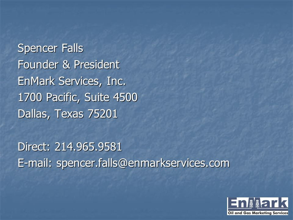 Spencer Falls Founder & President. EnMark Services, Inc. 1700 Pacific, Suite 4500. Dallas, Texas 75201.