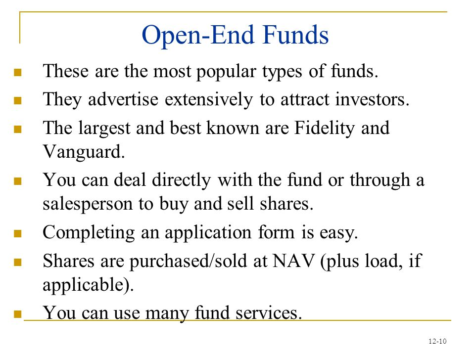 Open-End Funds These are the most popular types of funds.