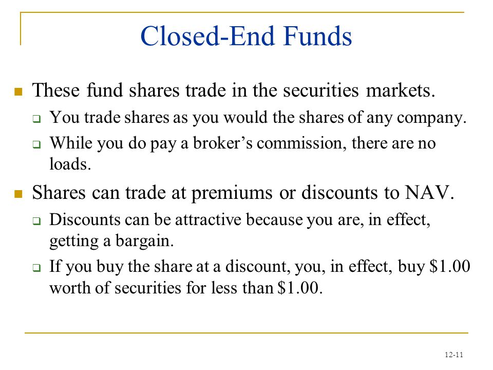 Closed-End Funds These fund shares trade in the securities markets.
