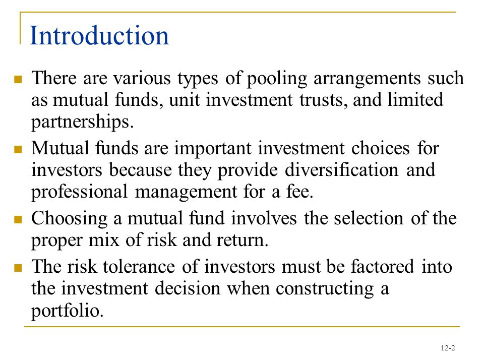 Introduction There are various types of pooling arrangements such as mutual funds, unit investment trusts, and limited partnerships.