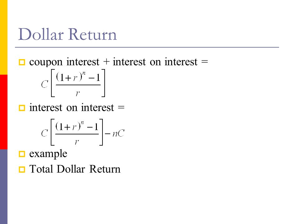 Dollar Return coupon interest + interest on interest =