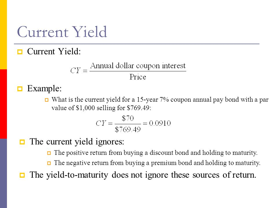 Current Yield Current Yield: Example: The current yield ignores: