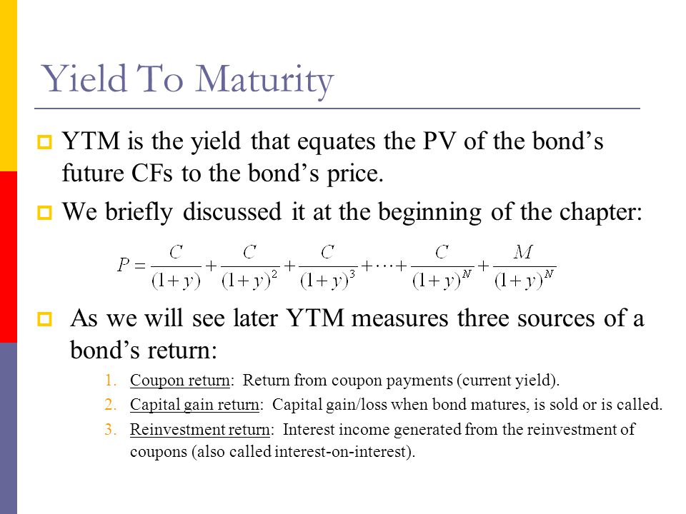 Yield To Maturity YTM is the yield that equates the PV of the bond's future CFs to the bond's price.