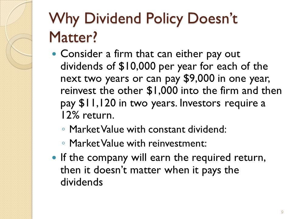 Homemade Dividends Dividend policy is irrelevant when there are no taxes or other market imperfections.