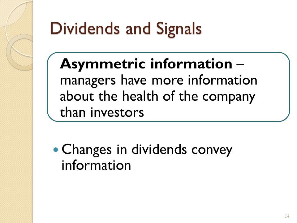 Dividend Increases Management believes higher dividend can be sustained. Expectation of higher future dividends, increasing present value.