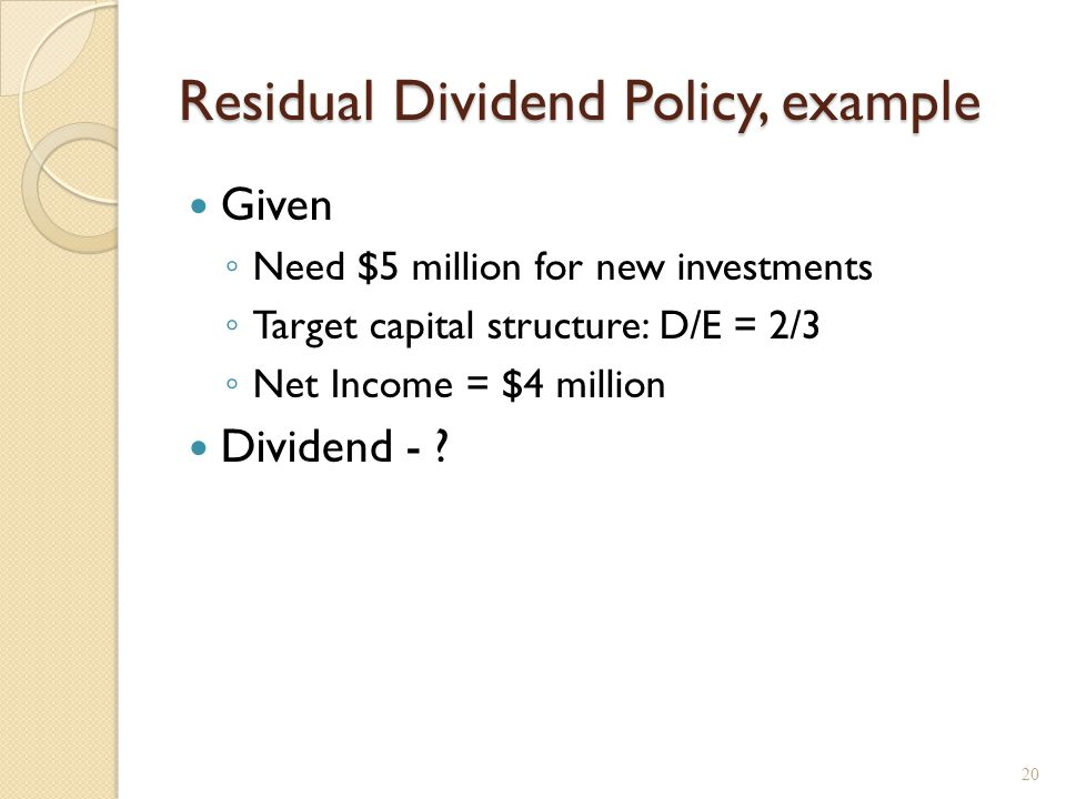 Dividend Stability Cyclical dividend policy – dividend is a fixed fraction of earnings.