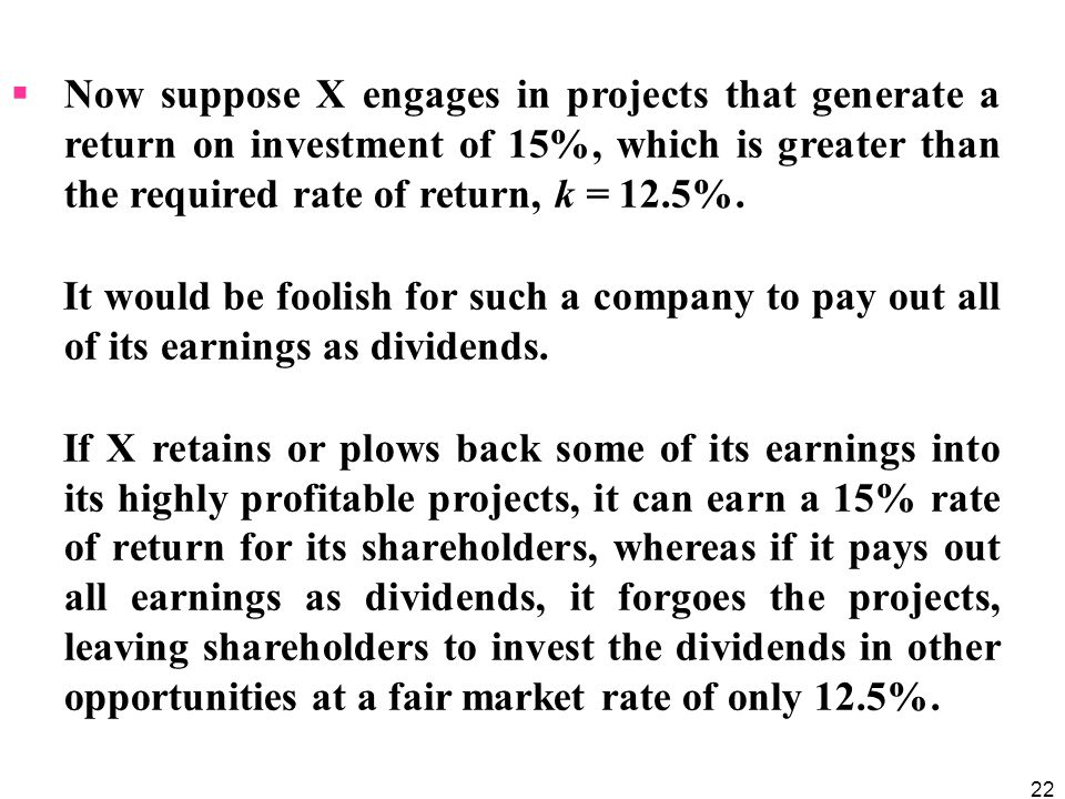 Now suppose X engages in projects that generate a return on investment of 15%, which is greater than the required rate of return, k = 12.5%.