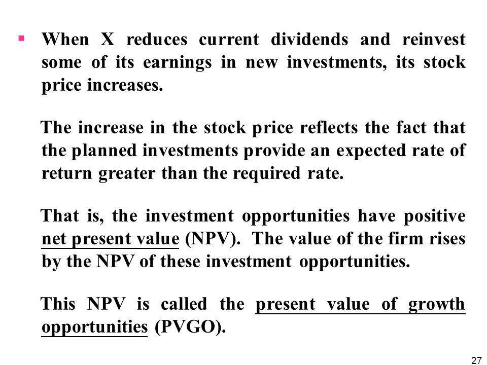 When X reduces current dividends and reinvest some of its earnings in new investments, its stock price increases.