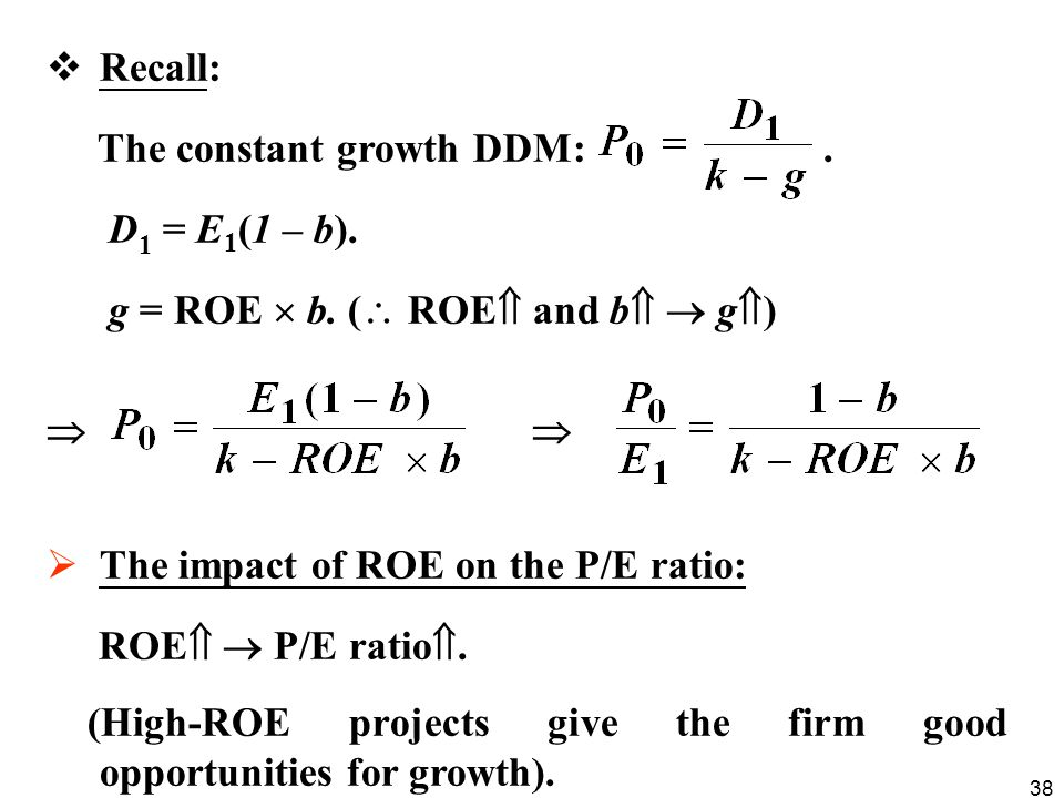 Recall: The constant growth DDM: . D1 = E1(1 – b). g = ROE  b. ( ROE and b  g)