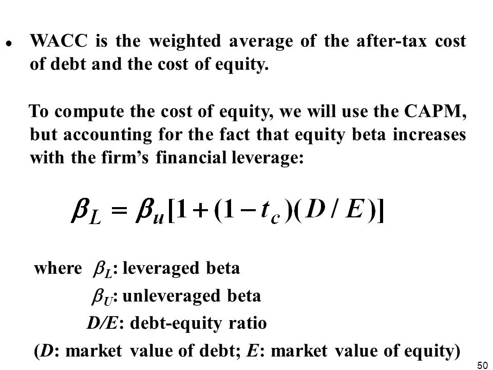 WACC is the weighted average of the after-tax cost of debt and the cost of equity.