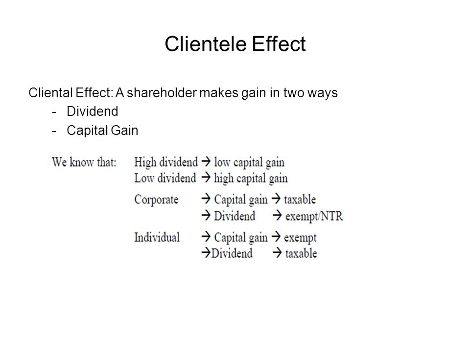 Clientele Effect Cliental Effect: A shareholder makes gain in two ways
