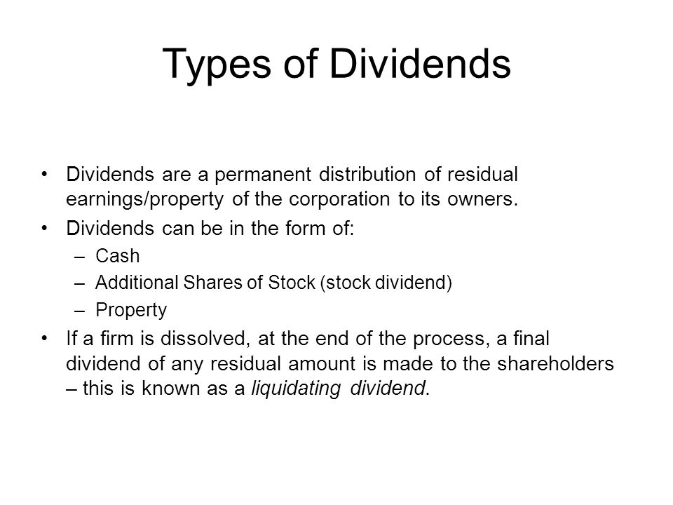 Types of Dividends Dividends are a permanent distribution of residual earnings/property of the corporation to its owners.