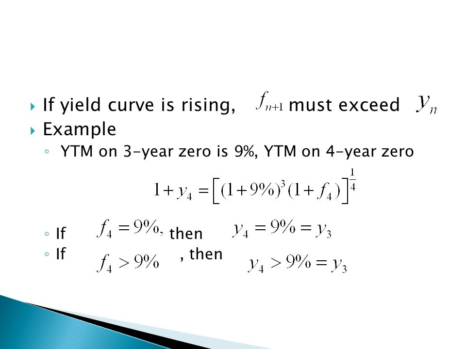 If yield curve is rising, must exceed Example