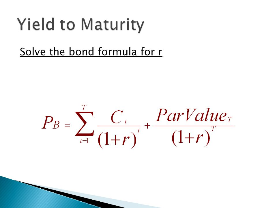 Yield to Maturity Solve the bond formula for r