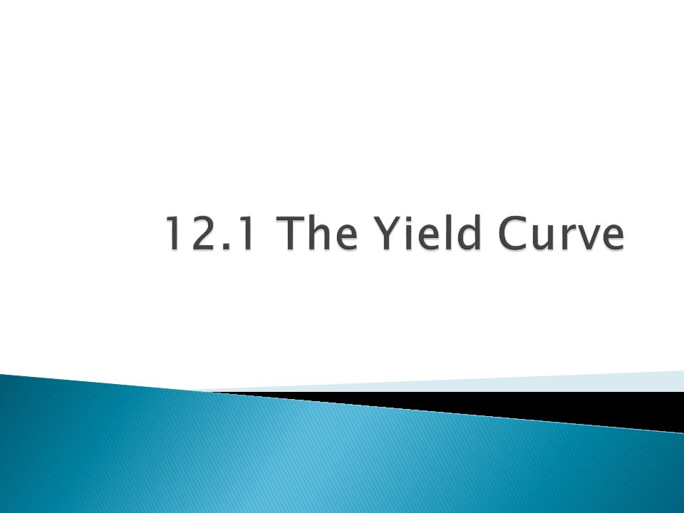12.1 The Yield Curve