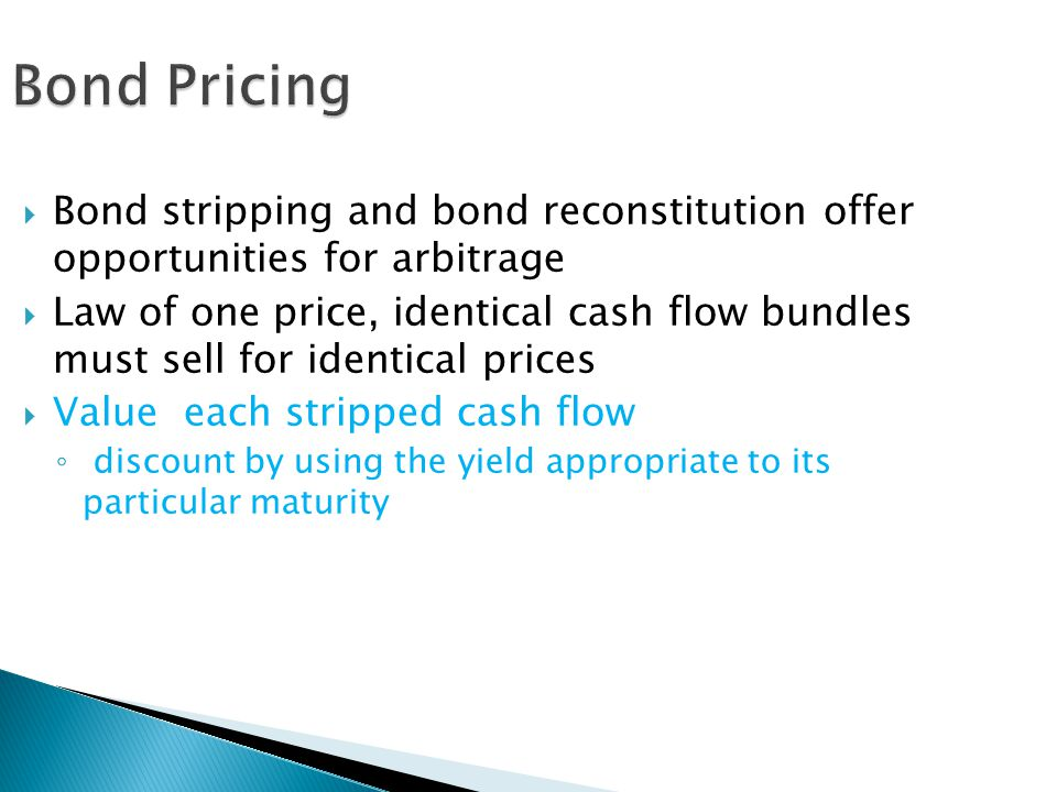 Bond Pricing Bond stripping and bond reconstitution offer opportunities for arbitrage.