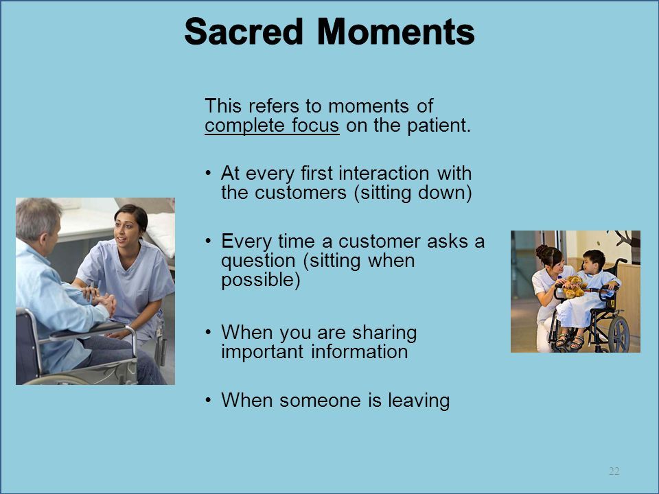 Sacred Moments This refers to moments of complete focus on the patient. At every first interaction with the customers (sitting down)