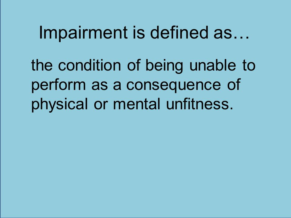 Impairment is defined as…
