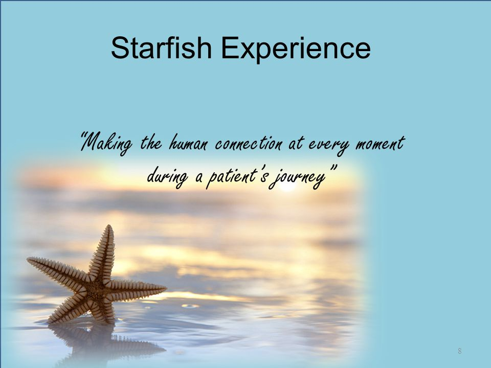 Starfish Experience Making the human connection at every moment during a patient's journey