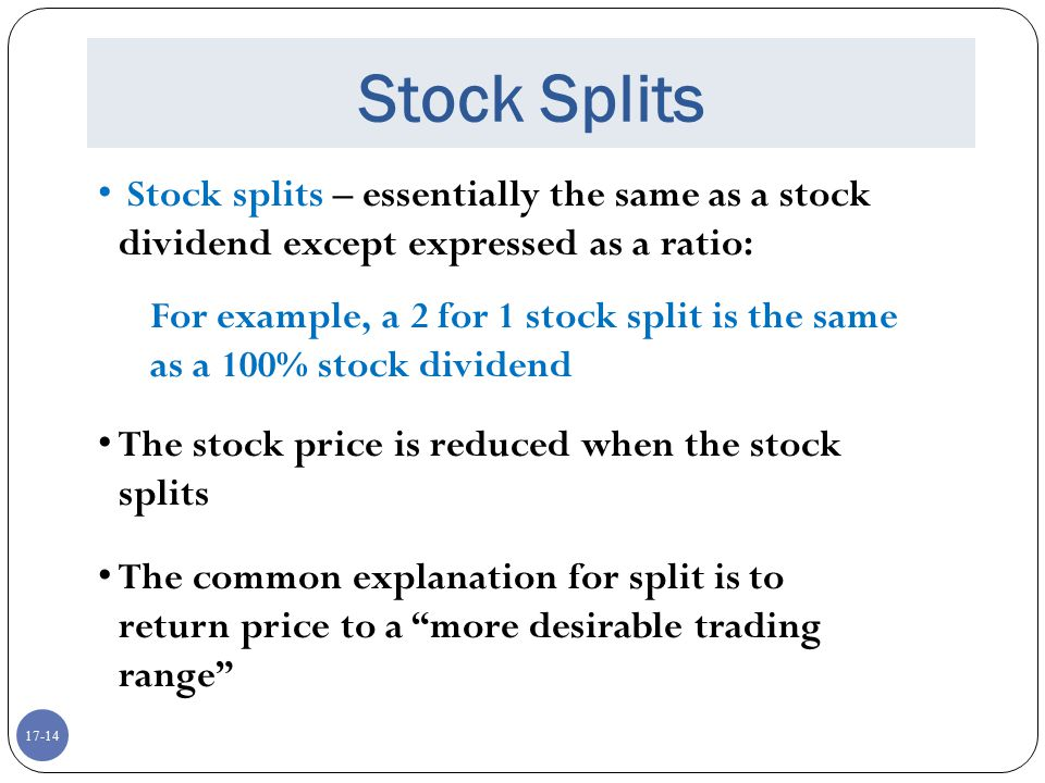 Stock Splits Stock splits – essentially the same as a stock dividend except expressed as a ratio: