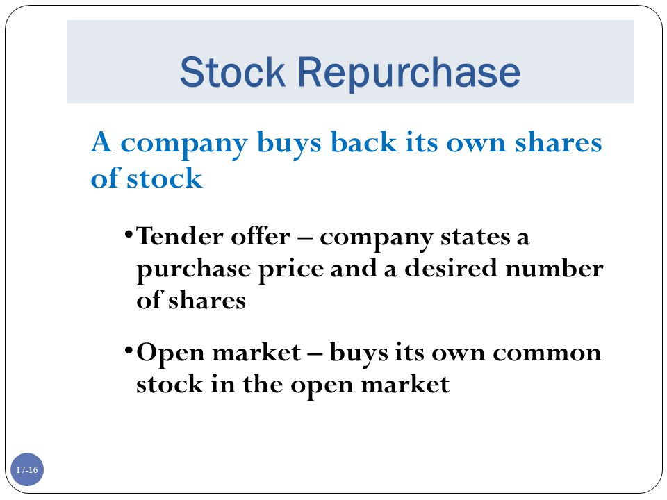 Stock Repurchase A company buys back its own shares of stock