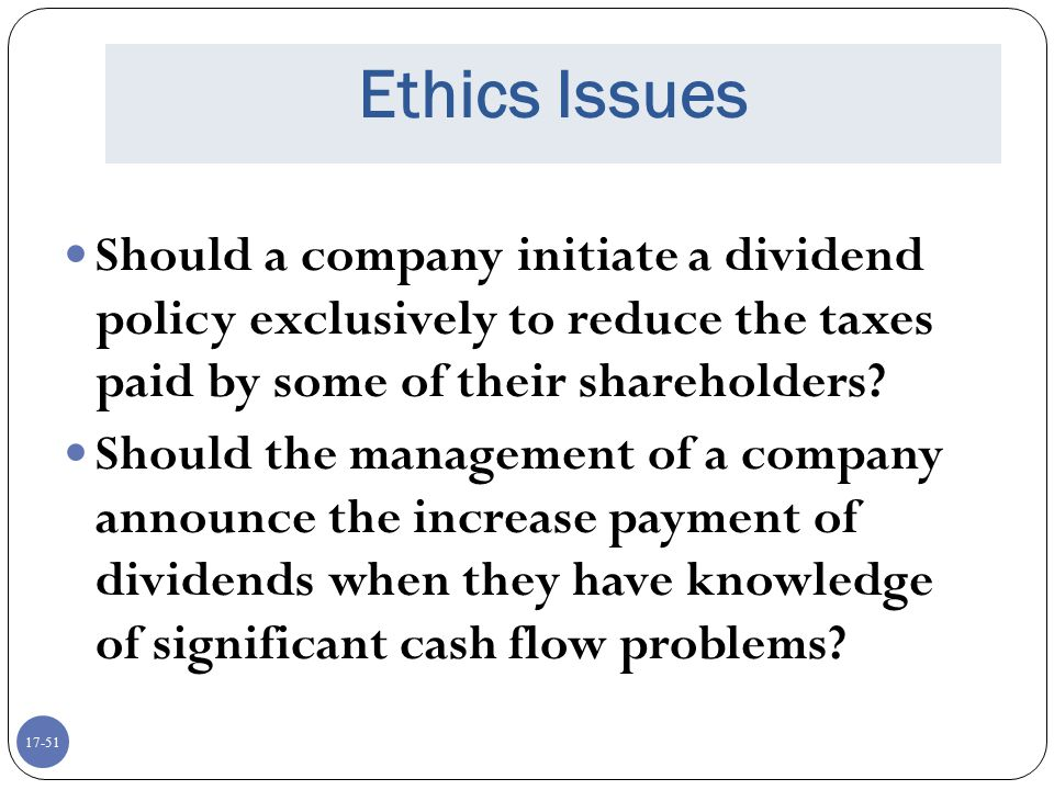 Ethics Issues Should a company initiate a dividend policy exclusively to reduce the taxes paid by some of their shareholders