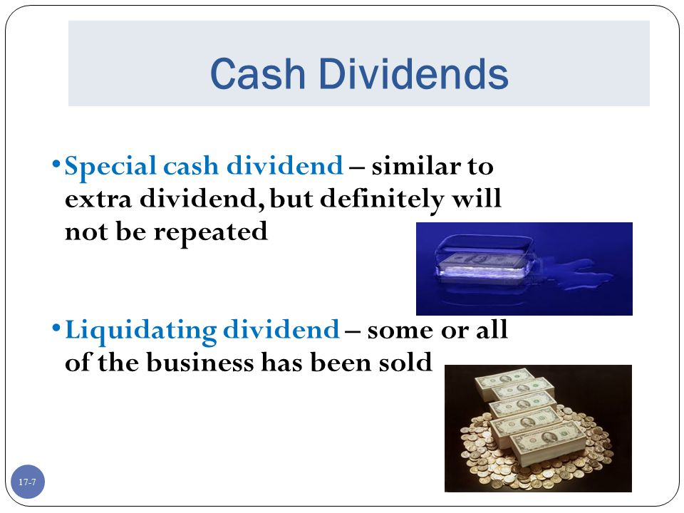 Cash Dividends Special cash dividend – similar to extra dividend, but definitely will not be repeated.