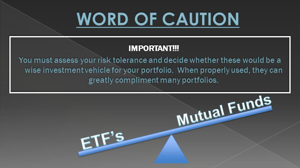 WORD OF CAUTION ETF's Mutual Funds