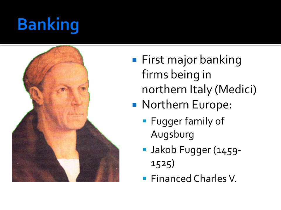 Banking First major banking firms being in northern Italy (Medici)