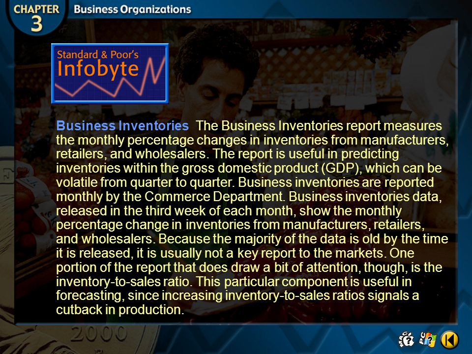 Business Inventories The Business Inventories report measures the monthly percentage changes in inventories from manufacturers, retailers, and wholesalers. The report is useful in predicting inventories within the gross domestic product (GDP), which can be volatile from quarter to quarter. Business inventories are reported monthly by the Commerce Department. Business inventories data, released in the third week of each month, show the monthly percentage change in inventories from manufacturers, retailers, and wholesalers. Because the majority of the data is old by the time it is released, it is usually not a key report to the markets. One portion of the report that does draw a bit of attention, though, is the inventory-to-sales ratio. This particular component is useful in forecasting, since increasing inventory-to-sales ratios signals a cutback in production.