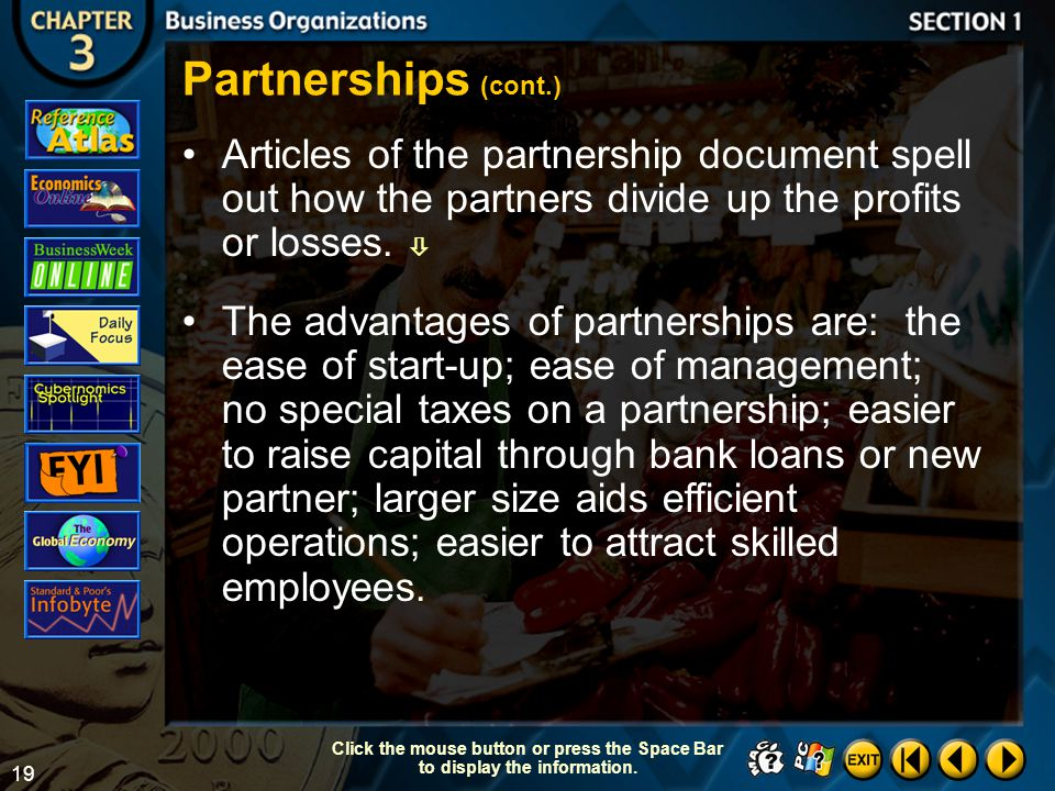 Partnerships (cont.) Articles of the partnership document spell out how the partners divide up the profits or losses. 