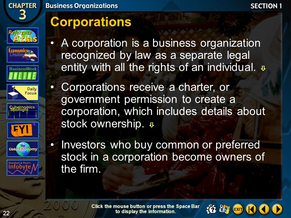 Corporations A corporation is a business organization recognized by law as a separate legal entity with all the rights of an individual. 