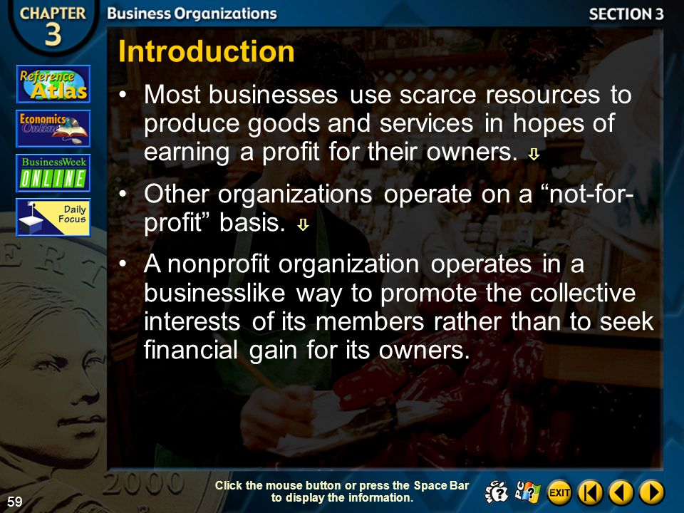 Introduction Most businesses use scarce resources to produce goods and services in hopes of earning a profit for their owners. 