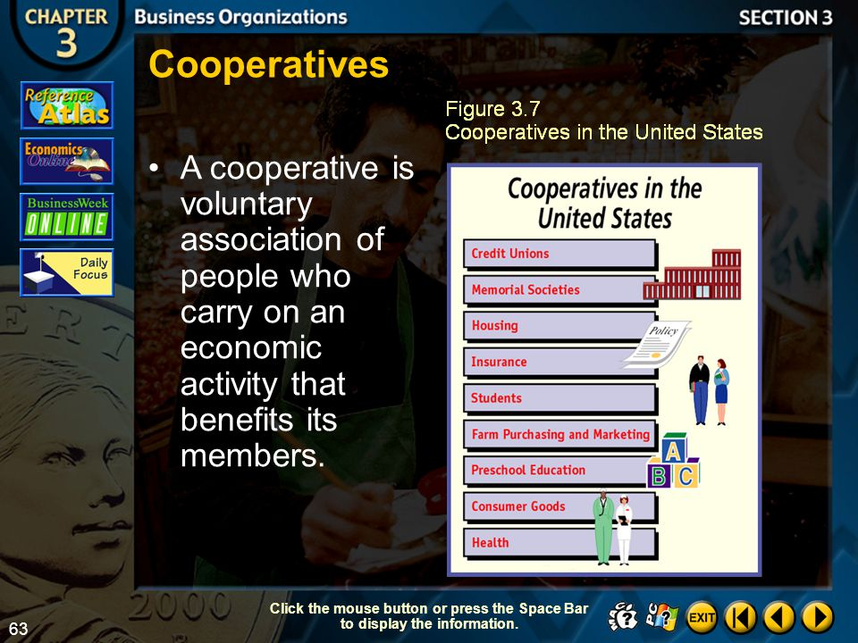 Cooperatives A cooperative is voluntary association of people who carry on an economic activity that benefits its members.