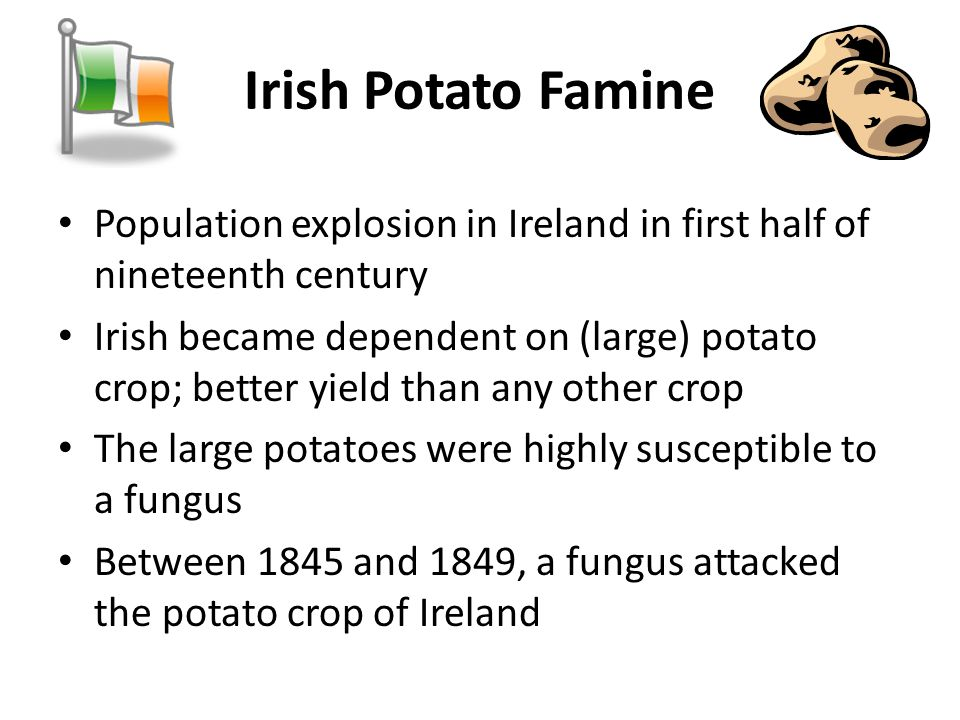 Irish Potato Famine Population explosion in Ireland in first half of nineteenth century.