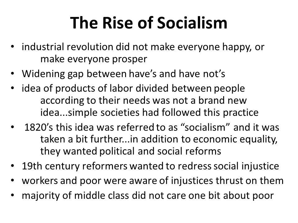 The Rise of Socialism industrial revolution did not make everyone happy, or make everyone prosper.