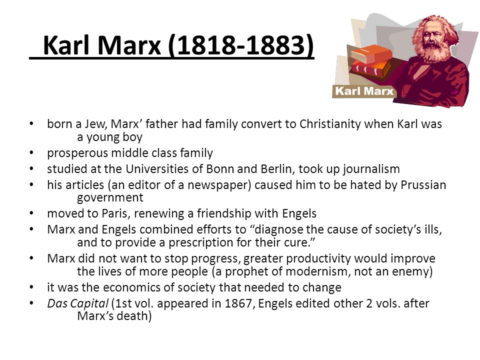 Karl Marx (1818-1883) born a Jew, Marx' father had family convert to Christianity when Karl was a young boy.