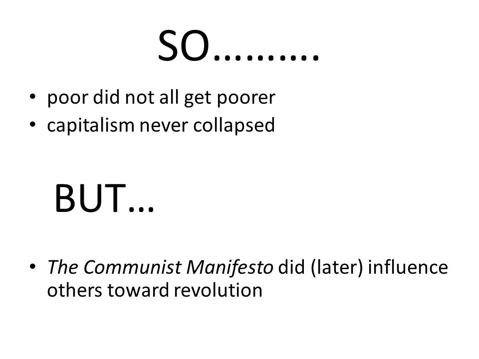 SO………. BUT… poor did not all get poorer capitalism never collapsed