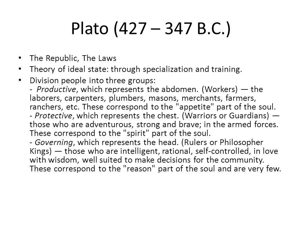 Plato (427 – 347 B.C.) The Republic, The Laws