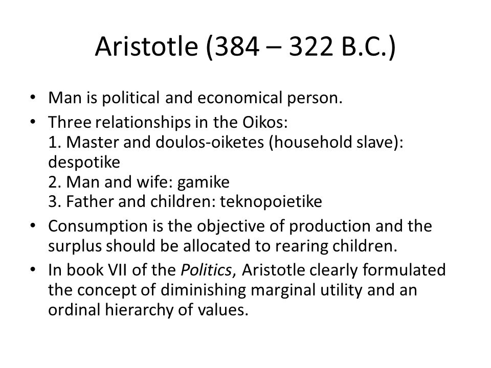 Aristotle (384 – 322 B.C.) Man is political and economical person.