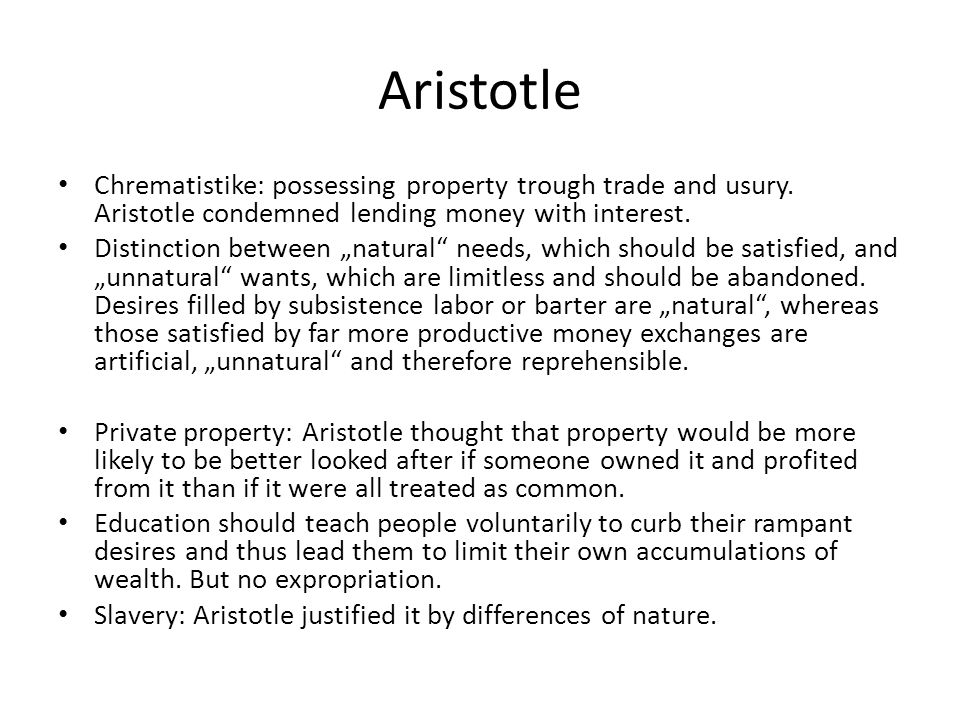 Aristotle Chrematistike: possessing property trough trade and usury. Aristotle condemned lending money with interest.