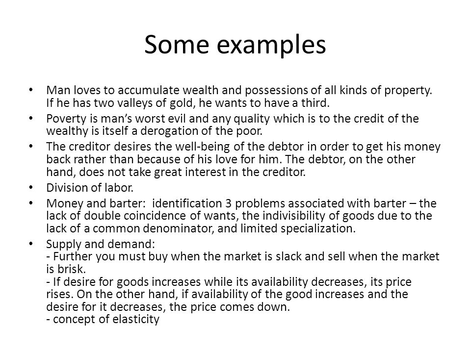 Some examples Man loves to accumulate wealth and possessions of all kinds of property. If he has two valleys of gold, he wants to have a third.